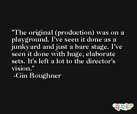 The original (production) was on a playground. I've seen it done as a junkyard and just a bare stage. I've seen it done with huge, elaborate sets. It's left a lot to the director's vision. -Gin Boughner