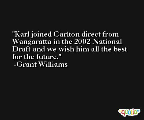 Karl joined Carlton direct from Wangaratta in the 2002 National Draft and we wish him all the best for the future. -Grant Williams