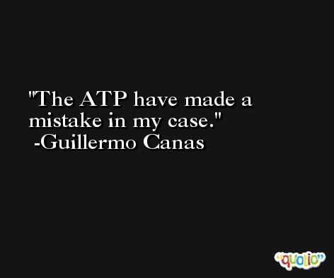 The ATP have made a mistake in my case. -Guillermo Canas