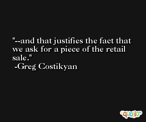 --and that justifies the fact that we ask for a piece of the retail sale. -Greg Costikyan