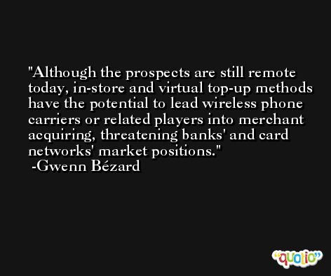 Although the prospects are still remote today, in-store and virtual top-up methods have the potential to lead wireless phone carriers or related players into merchant acquiring, threatening banks' and card networks' market positions. -Gwenn Bézard