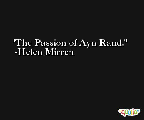 The Passion of Ayn Rand. -Helen Mirren