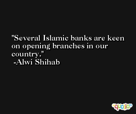 Several Islamic banks are keen on opening branches in our country. -Alwi Shihab