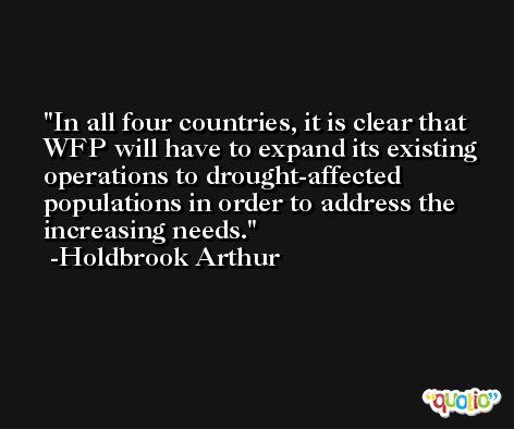 In all four countries, it is clear that WFP will have to expand its existing operations to drought-affected populations in order to address the increasing needs. -Holdbrook Arthur