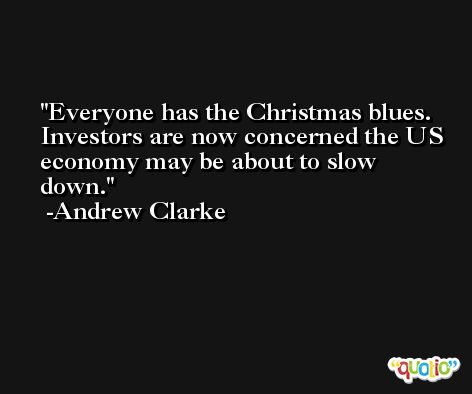 Everyone has the Christmas blues. Investors are now concerned the US economy may be about to slow down. -Andrew Clarke