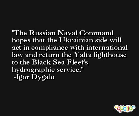 The Russian Naval Command hopes that the Ukrainian side will act in compliance with international law and return the Yalta lighthouse to the Black Sea Fleet's hydrographic service. -Igor Dygalo