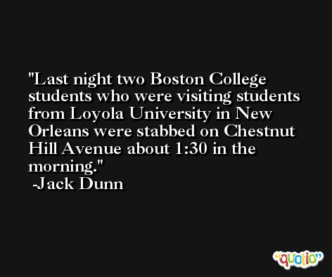 Last night two Boston College students who were visiting students from Loyola University in New Orleans were stabbed on Chestnut Hill Avenue about 1:30 in the morning. -Jack Dunn