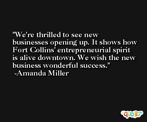 We're thrilled to see new businesses opening up. It shows how Fort Collins' entrepreneurial spirit is alive downtown. We wish the new business wonderful success. -Amanda Miller