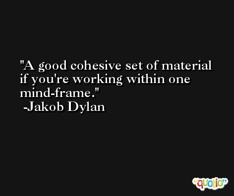 A good cohesive set of material if you're working within one mind-frame. -Jakob Dylan
