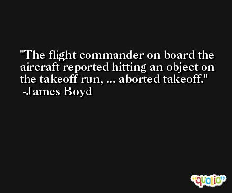 The flight commander on board the aircraft reported hitting an object on the takeoff run, ... aborted takeoff. -James Boyd