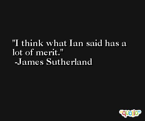 I think what Ian said has a lot of merit. -James Sutherland