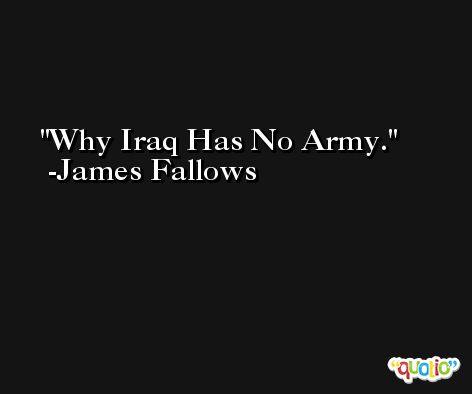 Why Iraq Has No Army. -James Fallows
