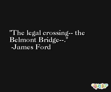 The legal crossing-- the Belmont Bridge--. -James Ford