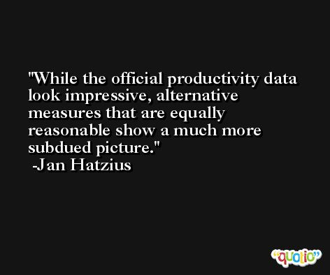 While the official productivity data look impressive, alternative measures that are equally reasonable show a much more subdued picture. -Jan Hatzius