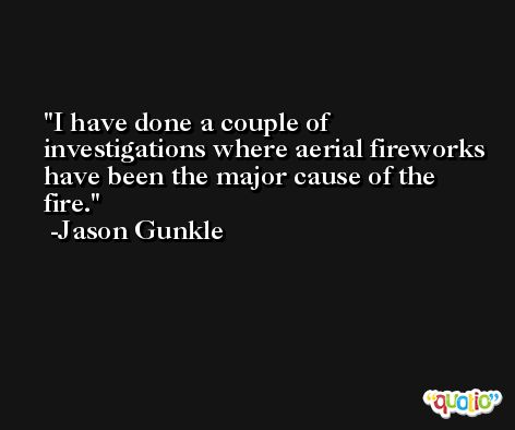I have done a couple of investigations where aerial fireworks have been the major cause of the fire. -Jason Gunkle