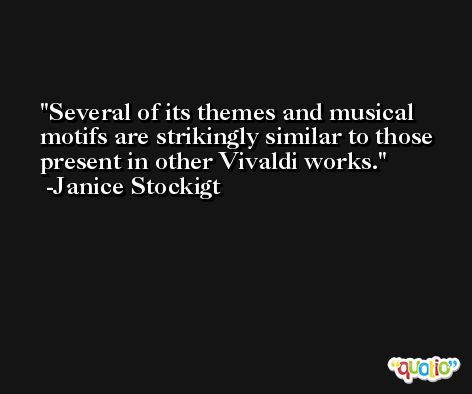 Several of its themes and musical motifs are strikingly similar to those present in other Vivaldi works. -Janice Stockigt