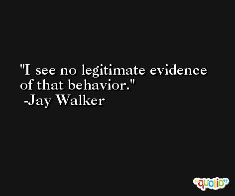 I see no legitimate evidence of that behavior. -Jay Walker
