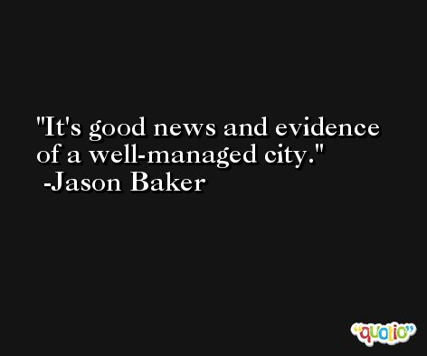 It's good news and evidence of a well-managed city. -Jason Baker