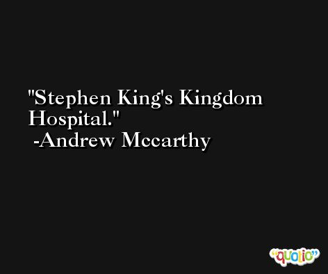 Stephen King's Kingdom Hospital. -Andrew Mccarthy