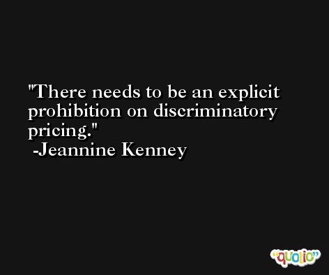 There needs to be an explicit prohibition on discriminatory pricing. -Jeannine Kenney