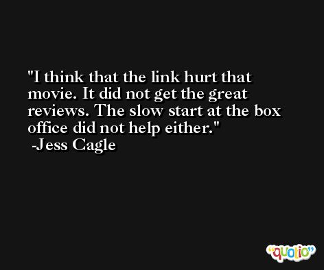 I think that the link hurt that movie. It did not get the great reviews. The slow start at the box office did not help either. -Jess Cagle