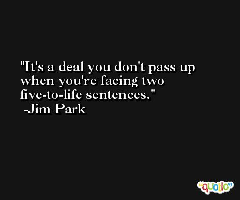 It's a deal you don't pass up when you're facing two five-to-life sentences. -Jim Park