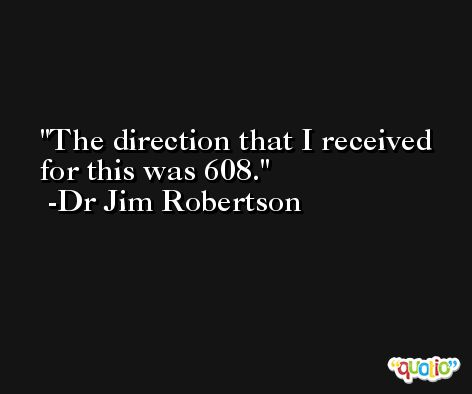 The direction that I received for this was 608. -Dr Jim Robertson