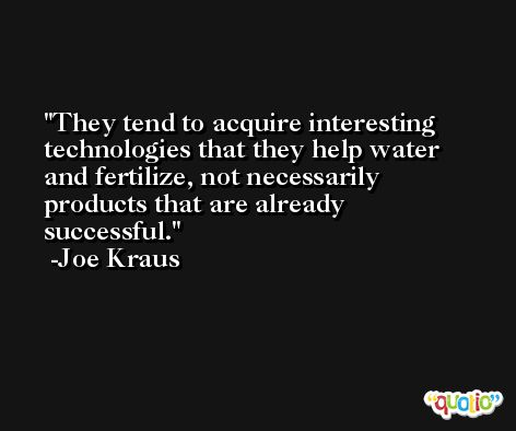 They tend to acquire interesting technologies that they help water and fertilize, not necessarily products that are already successful. -Joe Kraus