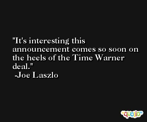 It's interesting this announcement comes so soon on the heels of the Time Warner deal. -Joe Laszlo