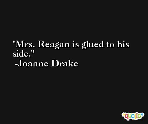 Mrs. Reagan is glued to his side. -Joanne Drake