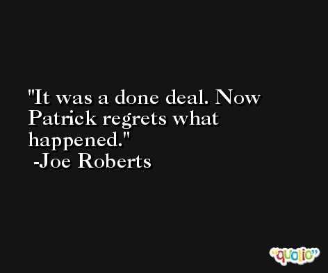It was a done deal. Now Patrick regrets what happened. -Joe Roberts