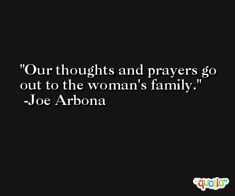 Our thoughts and prayers go out to the woman's family. -Joe Arbona