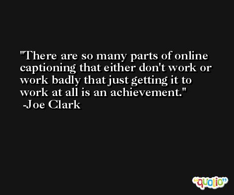 There are so many parts of online captioning that either don't work or work badly that just getting it to work at all is an achievement. -Joe Clark