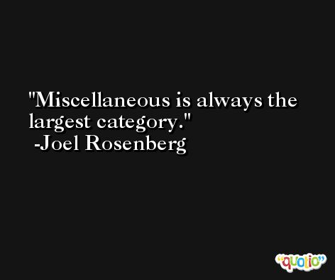 Miscellaneous is always the largest category. -Joel Rosenberg