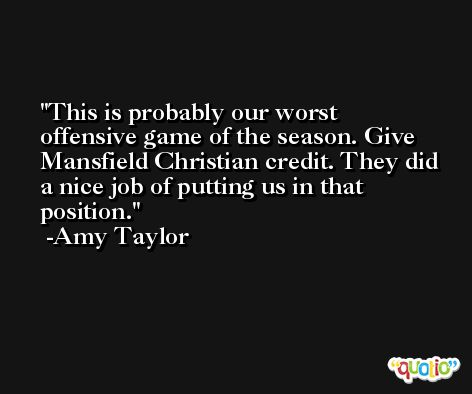 This is probably our worst offensive game of the season. Give Mansfield Christian credit. They did a nice job of putting us in that position. -Amy Taylor