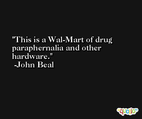 This is a Wal-Mart of drug paraphernalia and other hardware. -John Beal