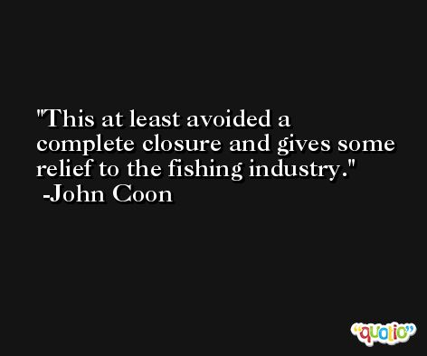 This at least avoided a complete closure and gives some relief to the fishing industry. -John Coon