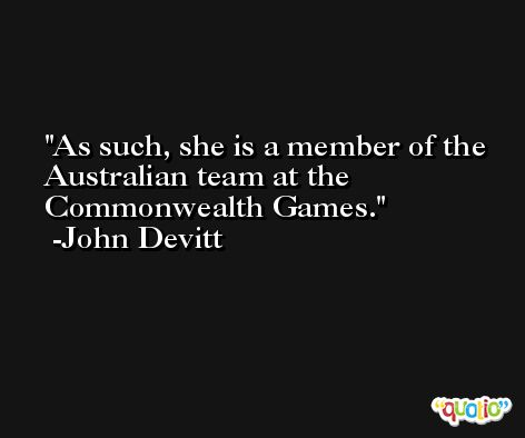 As such, she is a member of the Australian team at the Commonwealth Games. -John Devitt