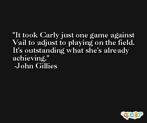 It took Carly just one game against Vail to adjust to playing on the field. It's outstanding what she's already achieving. -John Gillies
