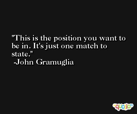 This is the position you want to be in. It's just one match to state. -John Gramuglia