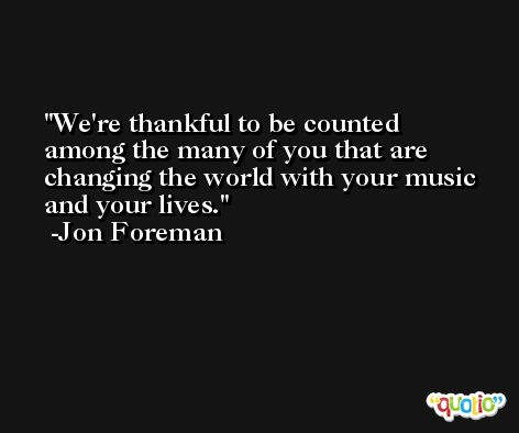 We're thankful to be counted among the many of you that are changing the world with your music and your lives. -Jon Foreman
