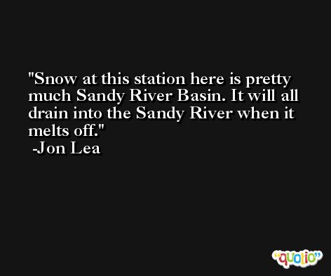 Snow at this station here is pretty much Sandy River Basin. It will all drain into the Sandy River when it melts off. -Jon Lea