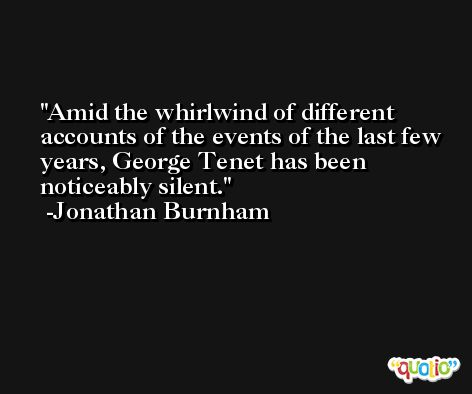 Amid the whirlwind of different accounts of the events of the last few years, George Tenet has been noticeably silent. -Jonathan Burnham