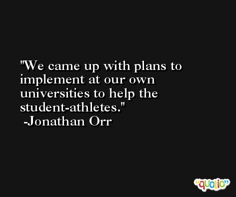 We came up with plans to implement at our own universities to help the student-athletes. -Jonathan Orr