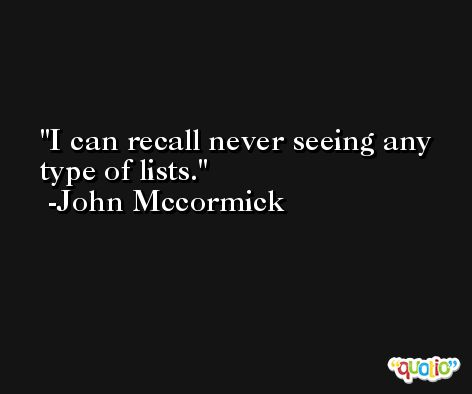 I can recall never seeing any type of lists. -John Mccormick