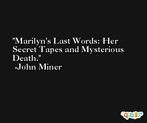 Marilyn's Last Words: Her Secret Tapes and Mysterious Death. -John Miner