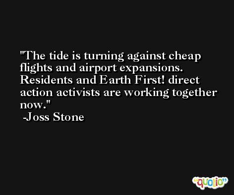 The tide is turning against cheap flights and airport expansions. Residents and Earth First! direct action activists are working together now. -Joss Stone