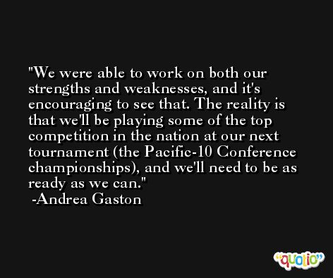We were able to work on both our strengths and weaknesses, and it's encouraging to see that. The reality is that we'll be playing some of the top competition in the nation at our next tournament (the Pacific-10 Conference championships), and we'll need to be as ready as we can. -Andrea Gaston