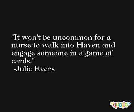 It won't be uncommon for a nurse to walk into Haven and engage someone in a game of cards. -Julie Evers