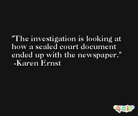 The investigation is looking at how a sealed court document ended up with the newspaper. -Karen Ernst
